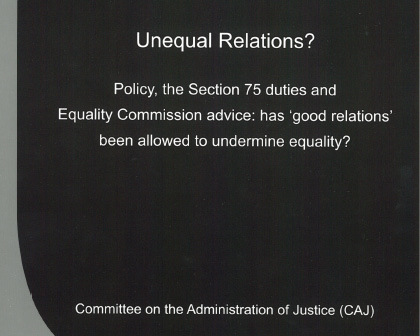 CAJ reports questions whether good relations has been allowed to undermine equality